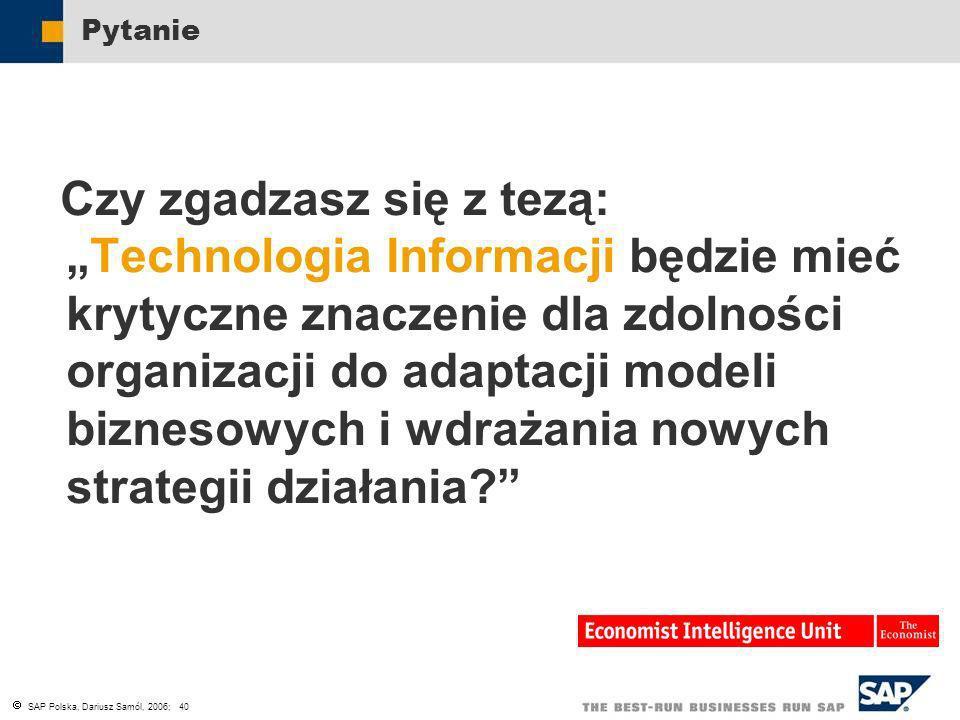 SAP Polska, Dariusz Samól, 2006; 40 Pytanie Czy zgadzasz się z tezą:Technologia Informacji będzie mieć krytyczne znaczenie dla zdolności organizacji d