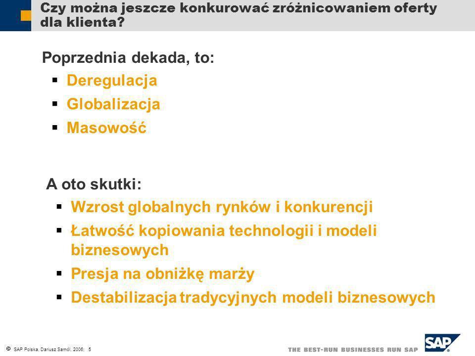 SAP Polska, Dariusz Samól, 2006; 5 Czy można jeszcze konkurować zróżnicowaniem oferty dla klienta? Poprzednia dekada, to: Deregulacja Globalizacja Mas