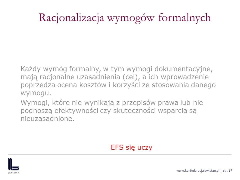 www.konfederacjalewiatan.pl | str. 17 Racjonalizacja wymogów formalnych Każdy wymóg formalny, w tym wymogi dokumentacyjne, mają racjonalne uzasadnieni