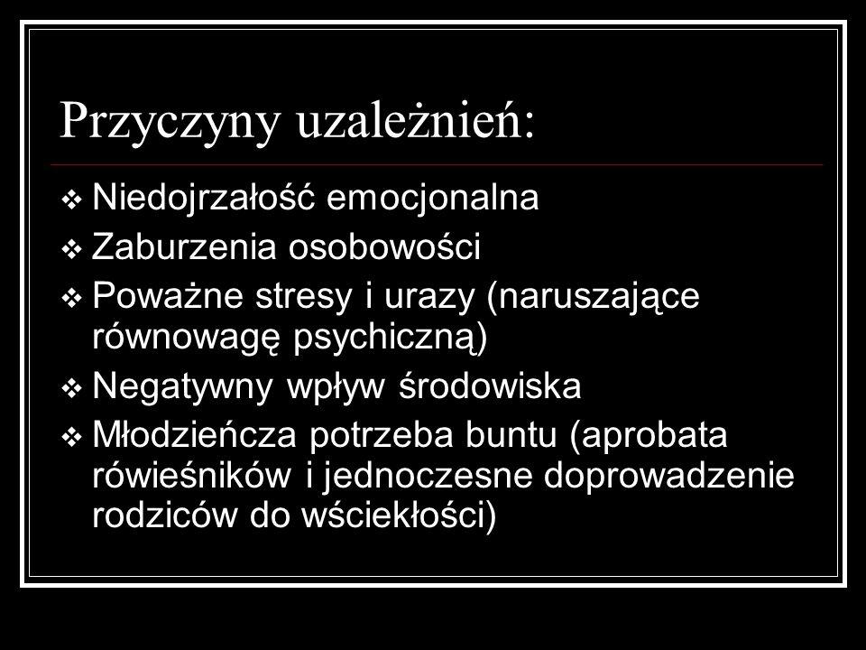 Przyczyny uzależnień: Niedojrzałość emocjonalna Zaburzenia osobowości Poważne stresy i urazy (naruszające równowagę psychiczną) Negatywny wpływ środow