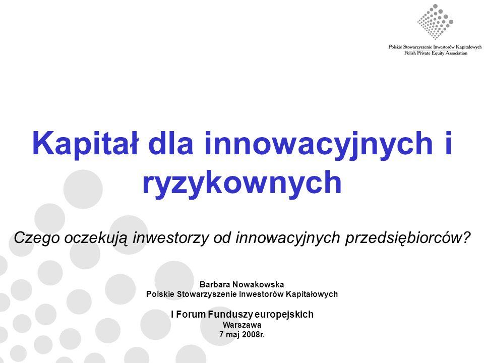Kapitał dla innowacyjnych i ryzykownych Czego oczekują inwestorzy od innowacyjnych przedsiębiorców.