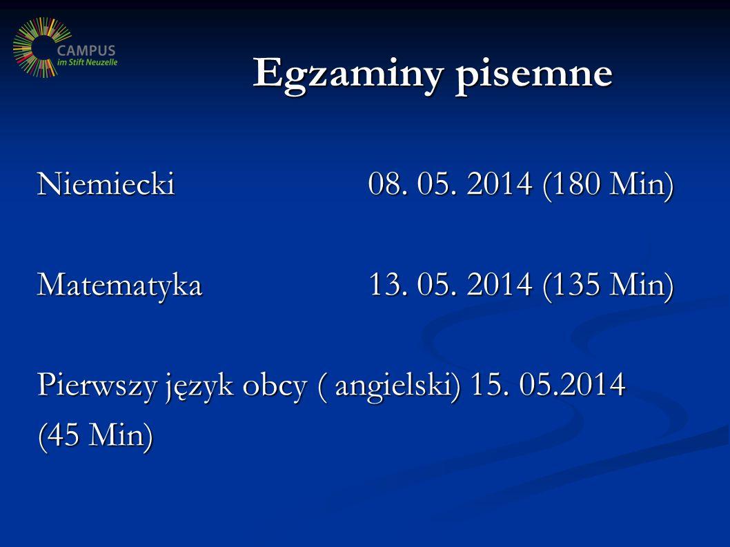 Egzaminy pisemne Niemiecki08. 05. 2014 (180 Min) Matematyka 13. 05. 2014 (135 Min) Pierwszy język obcy ( angielski) 15. 05.2014 (45 Min)