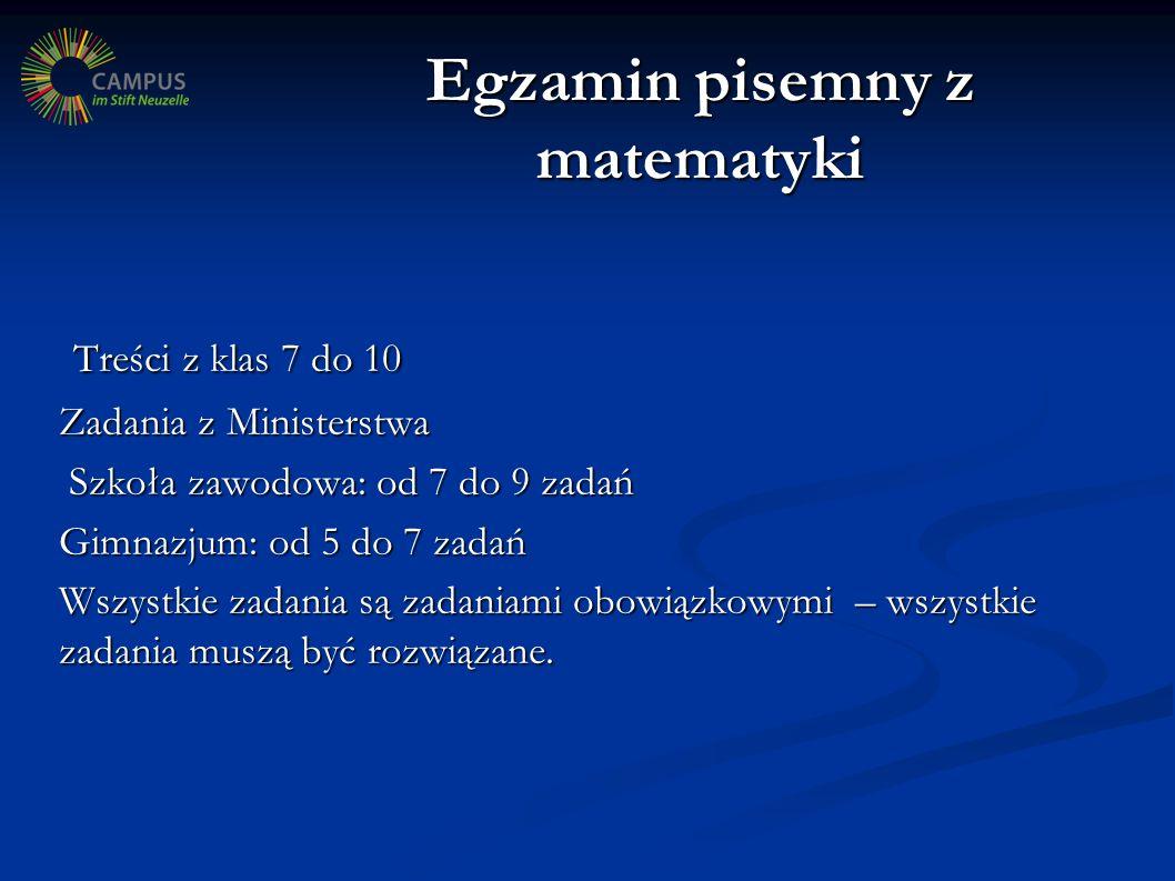 Egzamin pisemny z matematyki Treści z klas 7 do 10 Treści z klas 7 do 10 Zadania z Ministerstwa Szkoła zawodowa: od 7 do 9 zadań Szkoła zawodowa: od 7