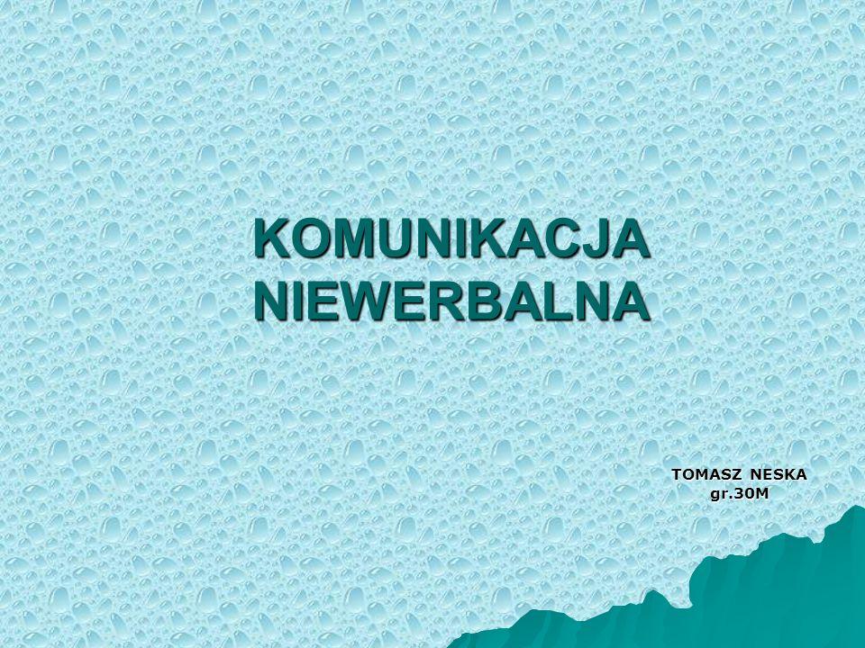 KOMUNIKACJA NIEWERBALNA TOMASZ NESKA gr.30M