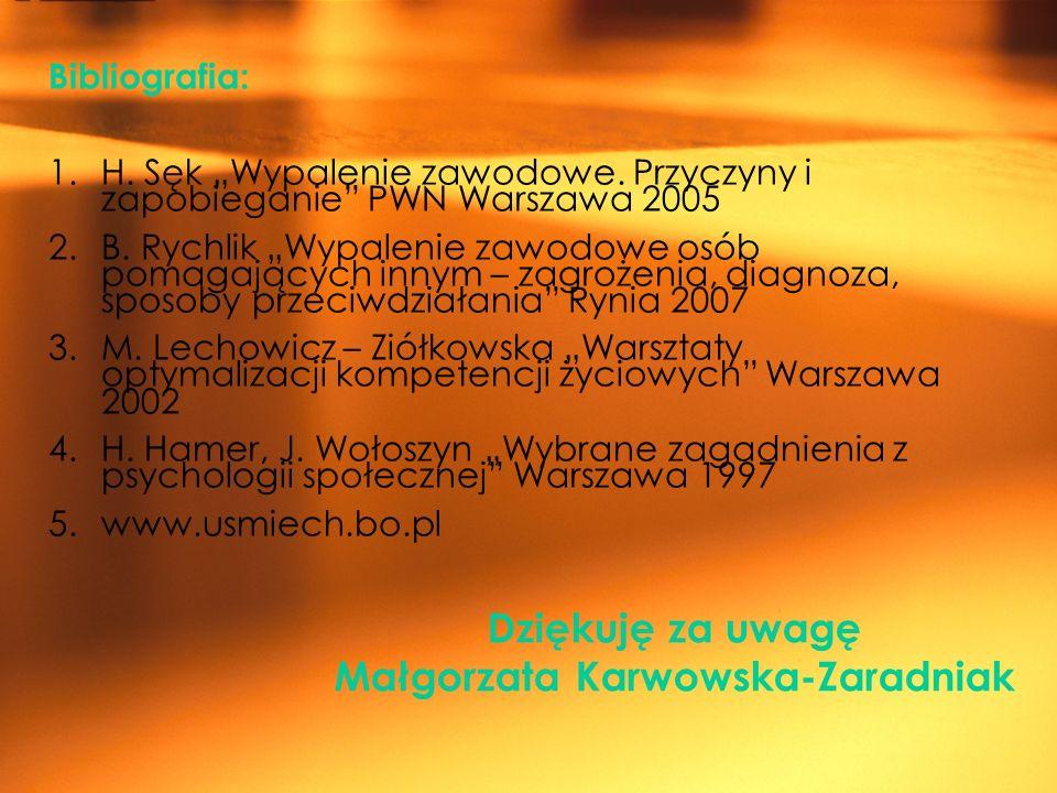Dziękuję za uwagę Małgorzata Karwowska-Zaradniak Bibliografia: 1.H. Sęk Wypalenie zawodowe. Przyczyny i zapobieganie PWN Warszawa 2005 2.B. Rychlik Wy