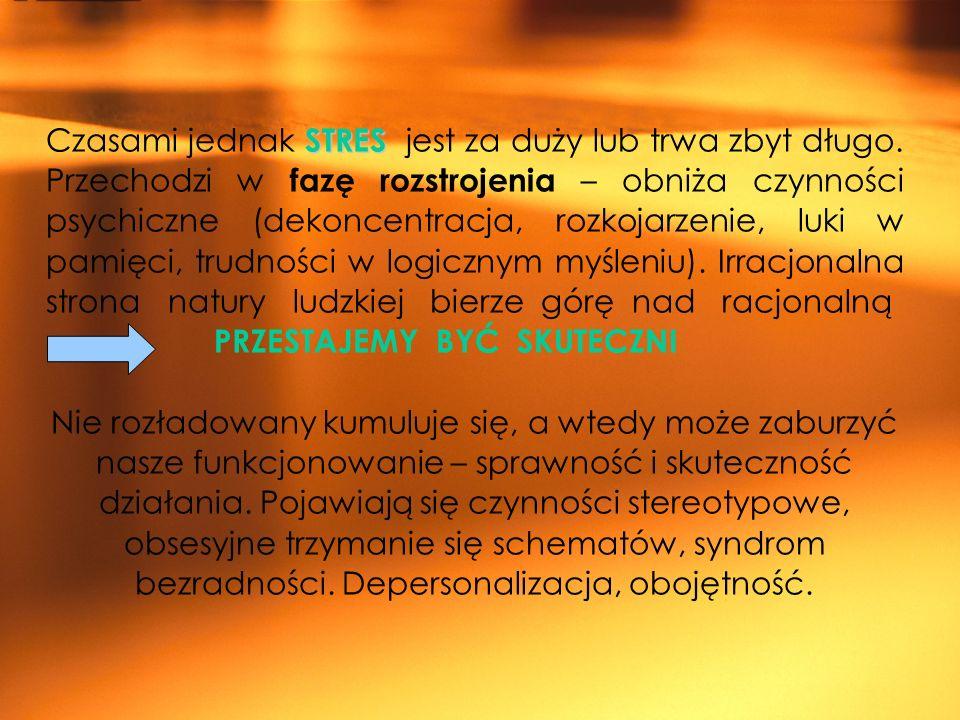 STRES Czasami jednak STRES jest za duży lub trwa zbyt długo. Przechodzi w fazę rozstrojenia – obniża czynności psychiczne (dekoncentracja, rozkojarzen