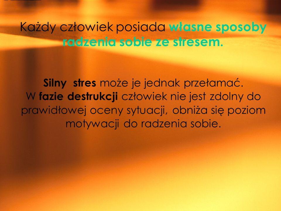 Każdy człowiek posiada własne sposoby radzenia sobie ze stresem. Silny stres może je jednak przełamać. W fazie destrukcji człowiek nie jest zdolny do