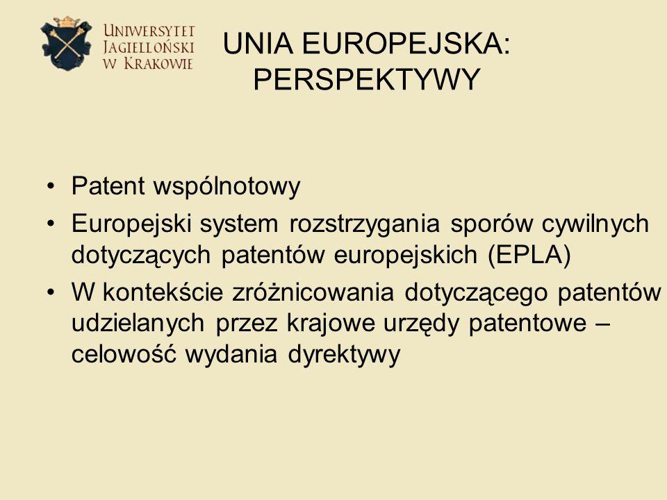 UNIA EUROPEJSKA: PERSPEKTYWY Patent wspólnotowy Europejski system rozstrzygania sporów cywilnych dotyczących patentów europejskich (EPLA) W kontekście