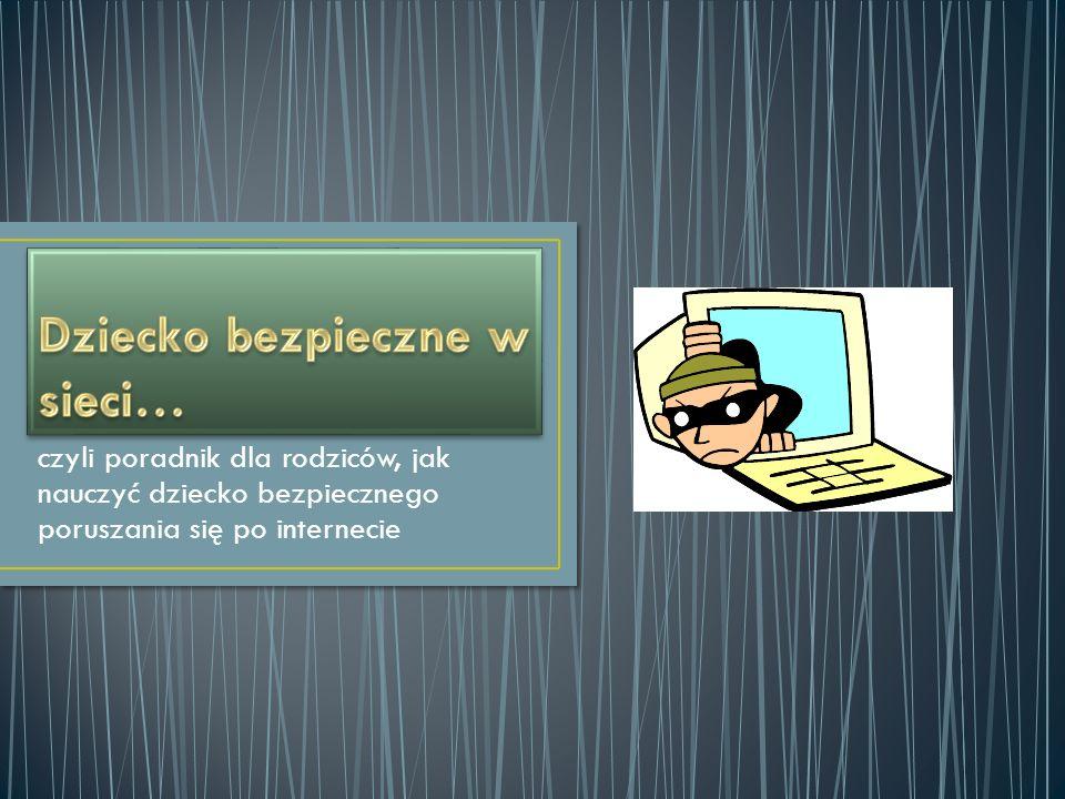 czyli poradnik dla rodziców, jak nauczyć dziecko bezpiecznego poruszania się po internecie