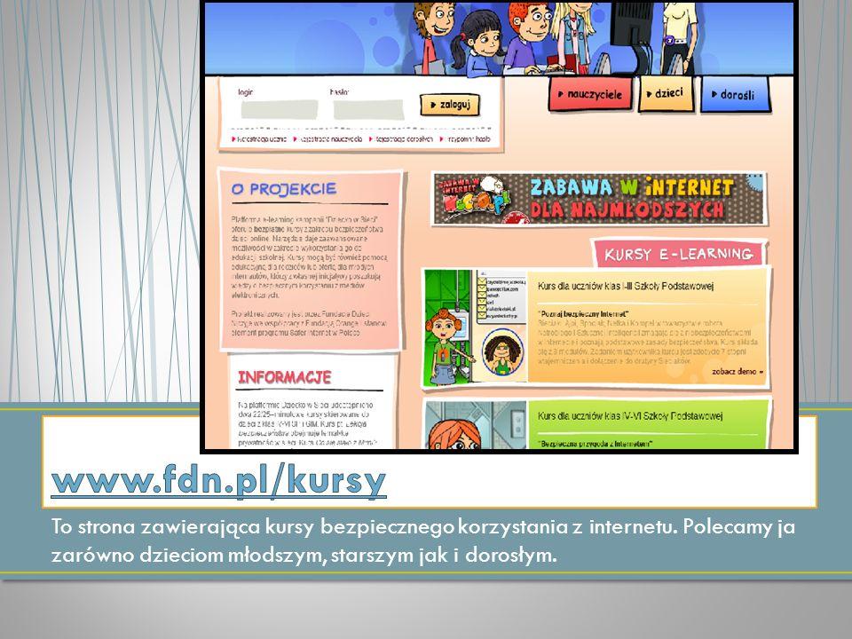 To strona zawierająca kursy bezpiecznego korzystania z internetu. Polecamy ja zarówno dzieciom młodszym, starszym jak i dorosłym.