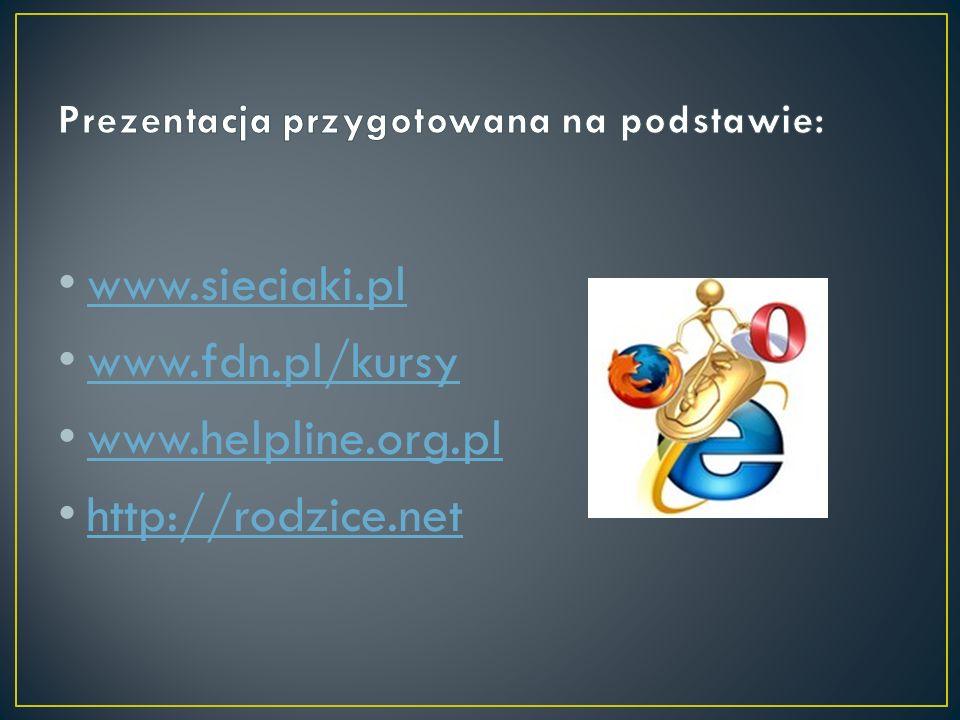 www.sieciaki.pl www.fdn.pl/kursy www.helpline.org.pl http://rodzice.net
