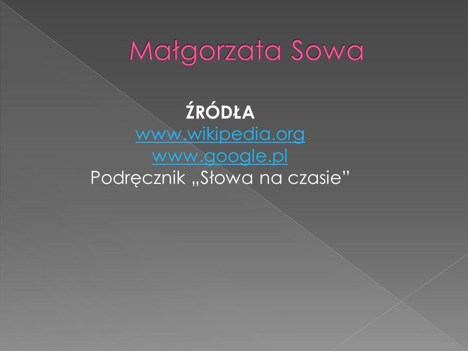 ŹRÓDŁA www.wikipedia.org www.google.pl Podręcznik Słowa na czasie