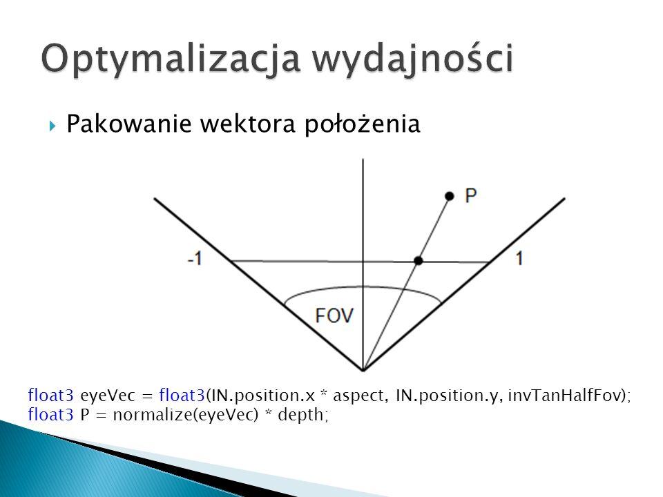 Pakowanie wektora położenia float3 eyeVec = float3(IN.position.x * aspect, IN.position.y, invTanHalfFov); float3 P = normalize(eyeVec) * depth;