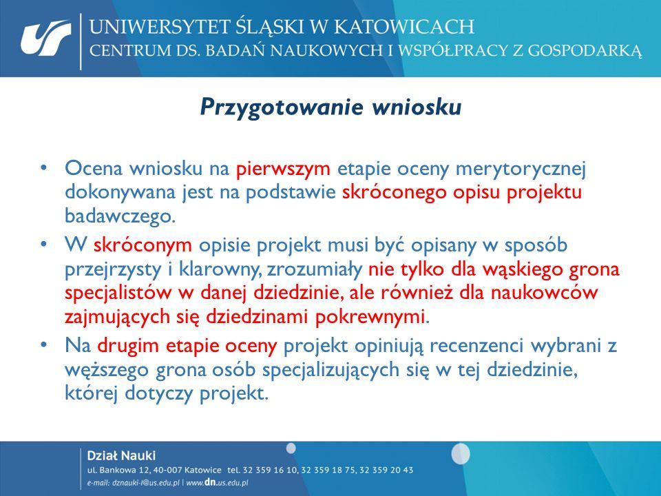 Przygotowanie wniosku Ocena wniosku na pierwszym etapie oceny merytorycznej dokonywana jest na podstawie skróconego opisu projektu badawczego. W skróc