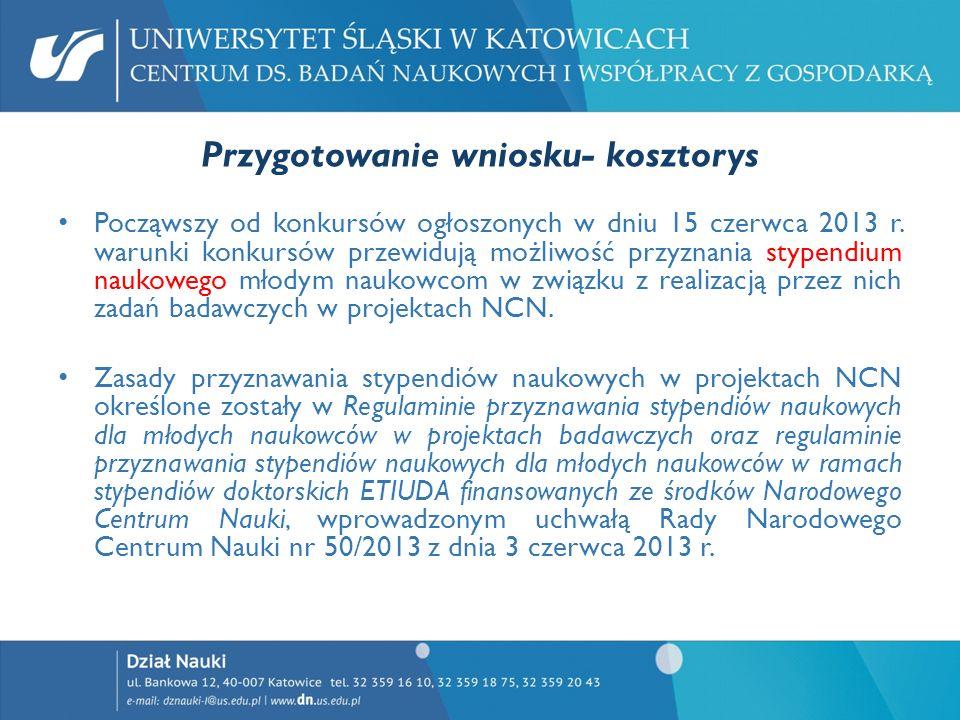 Przygotowanie wniosku- kosztorys Począwszy od konkursów ogłoszonych w dniu 15 czerwca 2013 r. warunki konkursów przewidują możliwość przyznania stypen