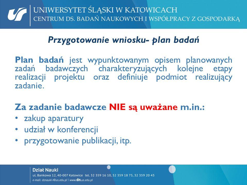 Przygotowanie wniosku- plan badań Plan badań jest wypunktowanym opisem planowanych zadań badawczych charakteryzujących kolejne etapy realizacji projek