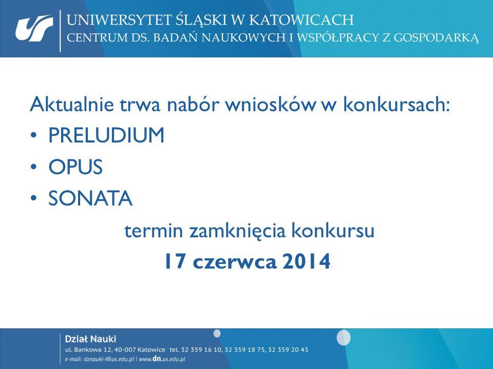 Aktualnie trwa nabór wniosków w konkursach: PRELUDIUM OPUS SONATA termin zamknięcia konkursu 17 czerwca 2014