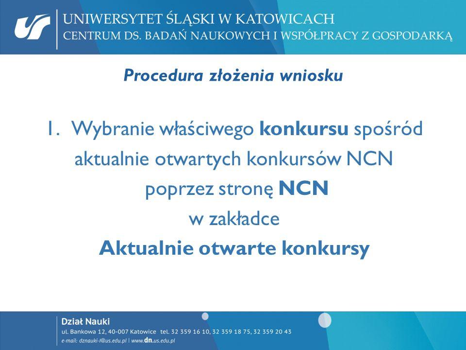 Procedura złożenia wniosku 1.Wybranie właściwego konkursu spośród aktualnie otwartych konkursów NCN poprzez stronę NCN w zakładce Aktualnie otwarte ko