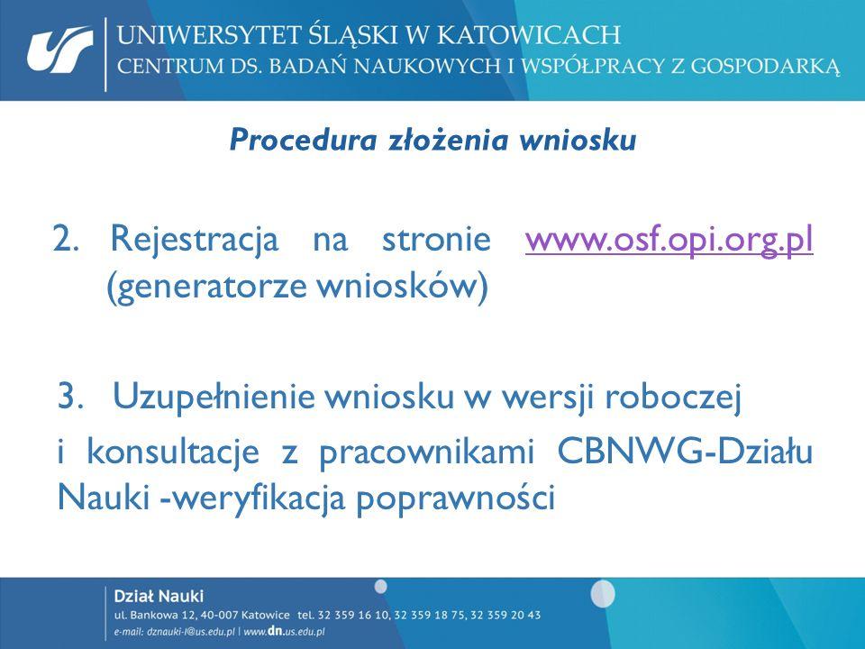 Procedura złożenia wniosku 2. Rejestracja na stronie www.osf.opi.org.pl (generatorze wniosków)www.osf.opi.org.pl 3. Uzupełnienie wniosku w wersji robo