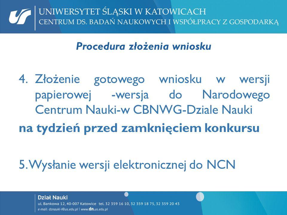 Procedura złożenia wniosku 4.Złożenie gotowego wniosku w wersji papierowej -wersja do Narodowego Centrum Nauki-w CBNWG-Dziale Nauki na tydzień przed z