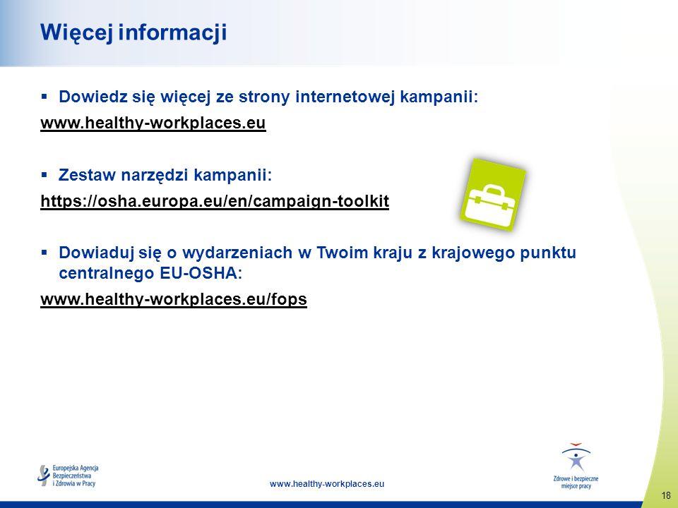 18 www.healthy-workplaces.eu Więcej informacji Dowiedz się więcej ze strony internetowej kampanii: www.healthy-workplaces.eu Zestaw narzędzi kampanii:
