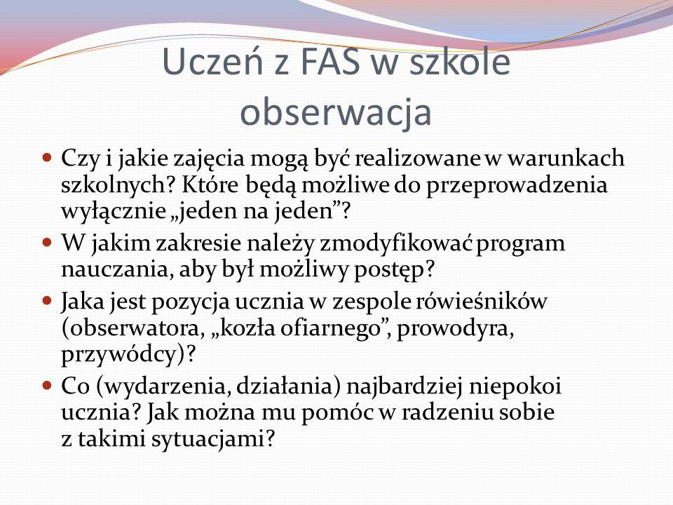 Uczeń z FAS w szkole obserwacja Czy i jakie zajęcia mogą być realizowane w warunkach szkolnych? Które będą możliwe do przeprowadzenia wyłącznie jeden