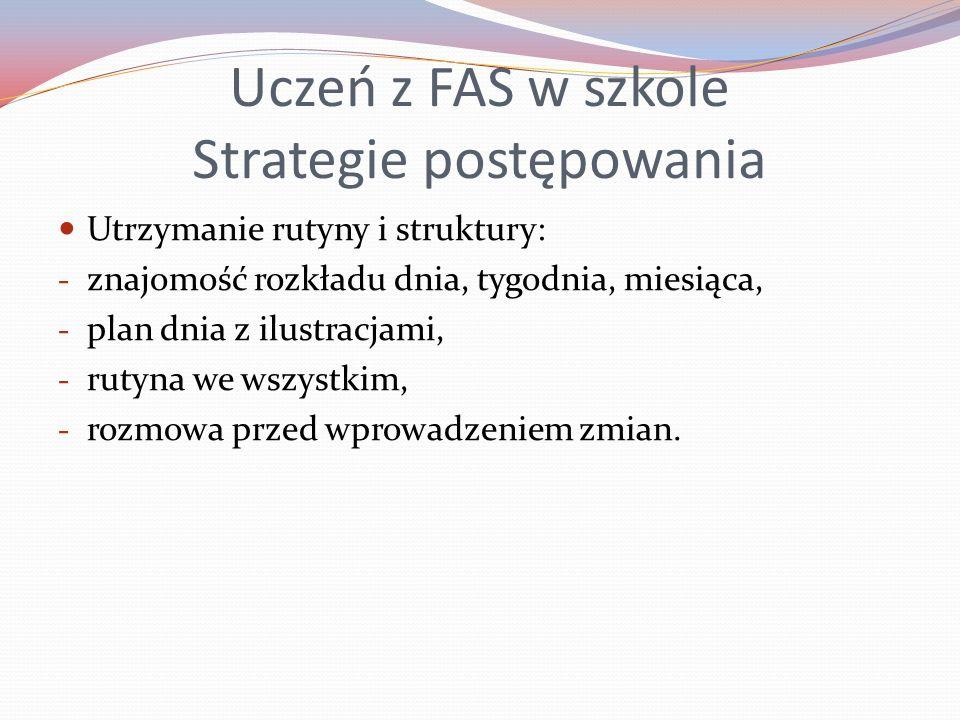 Uczeń z FAS w szkole Strategie postępowania Utrzymanie rutyny i struktury: - znajomość rozkładu dnia, tygodnia, miesiąca, - plan dnia z ilustracjami,
