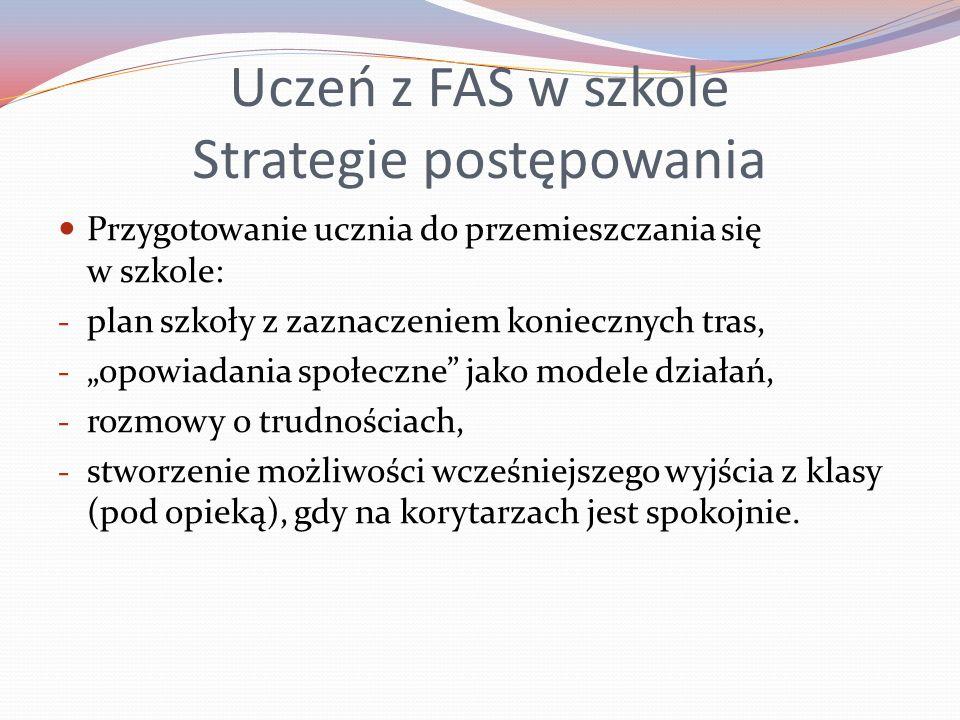 Uczeń z FAS w szkole Strategie postępowania Przygotowanie ucznia do przemieszczania się w szkole: - plan szkoły z zaznaczeniem koniecznych tras, - opo