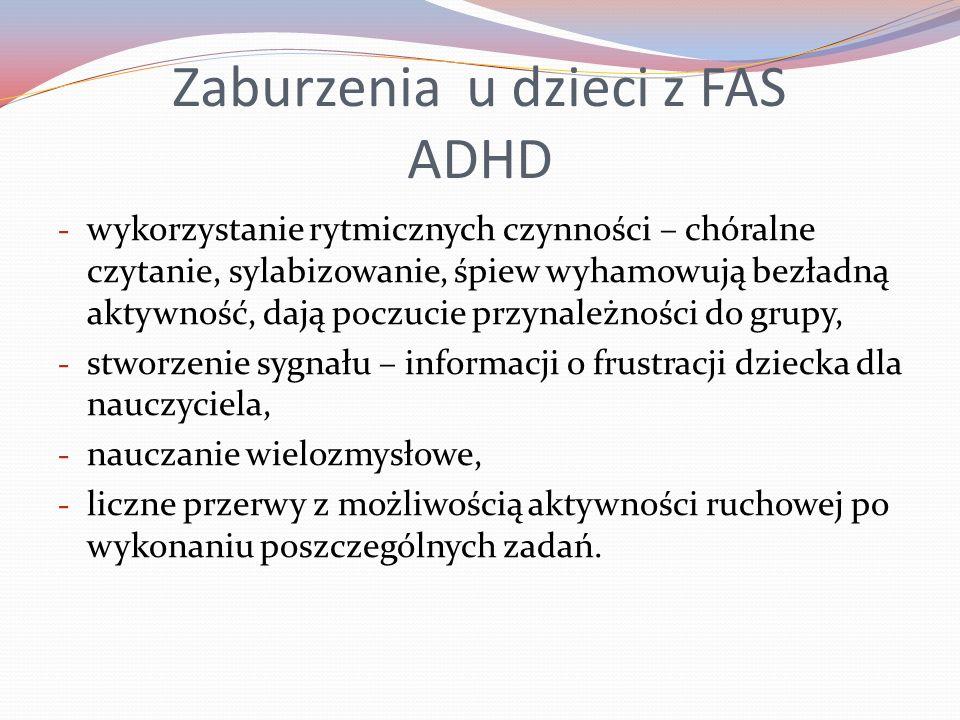 Zaburzenia u dzieci z FAS ADHD - wykorzystanie rytmicznych czynności – chóralne czytanie, sylabizowanie, śpiew wyhamowują bezładną aktywność, dają poc
