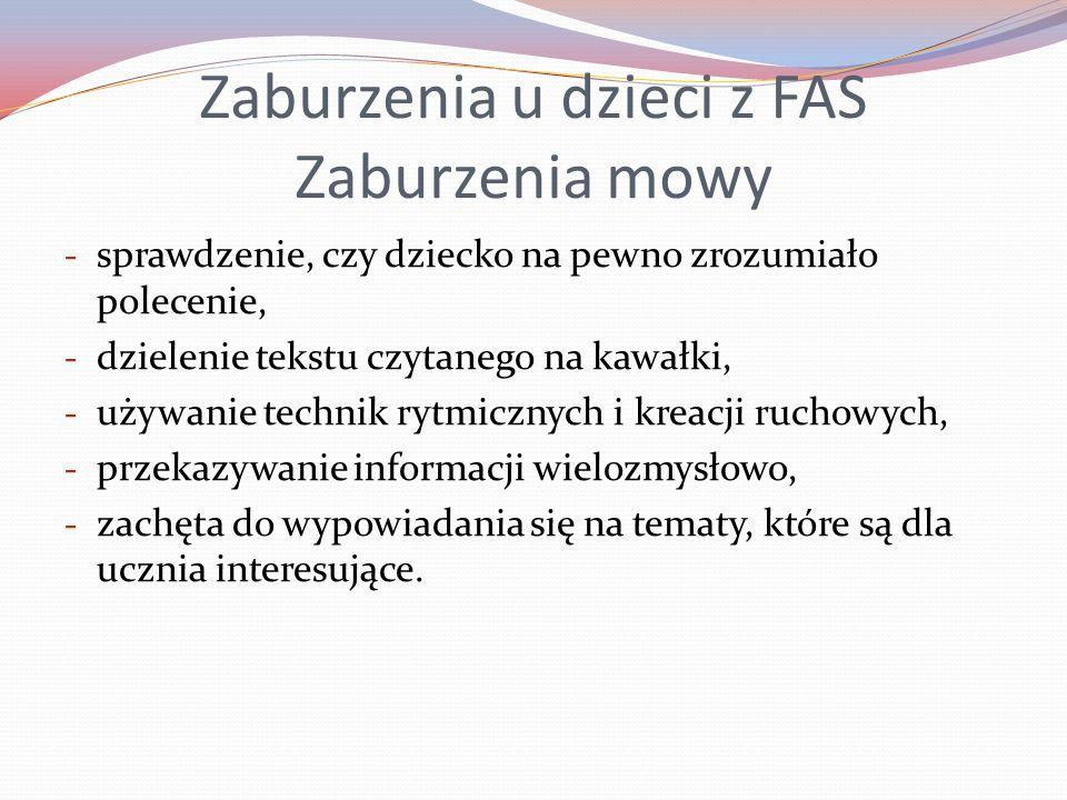 Zaburzenia u dzieci z FAS Zaburzenia mowy - sprawdzenie, czy dziecko na pewno zrozumiało polecenie, - dzielenie tekstu czytanego na kawałki, - używani