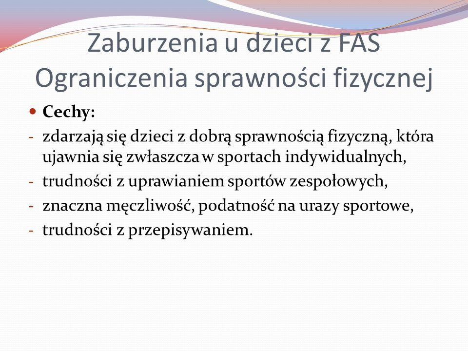 Zaburzenia u dzieci z FAS Ograniczenia sprawności fizycznej Cechy: - zdarzają się dzieci z dobrą sprawnością fizyczną, która ujawnia się zwłaszcza w s