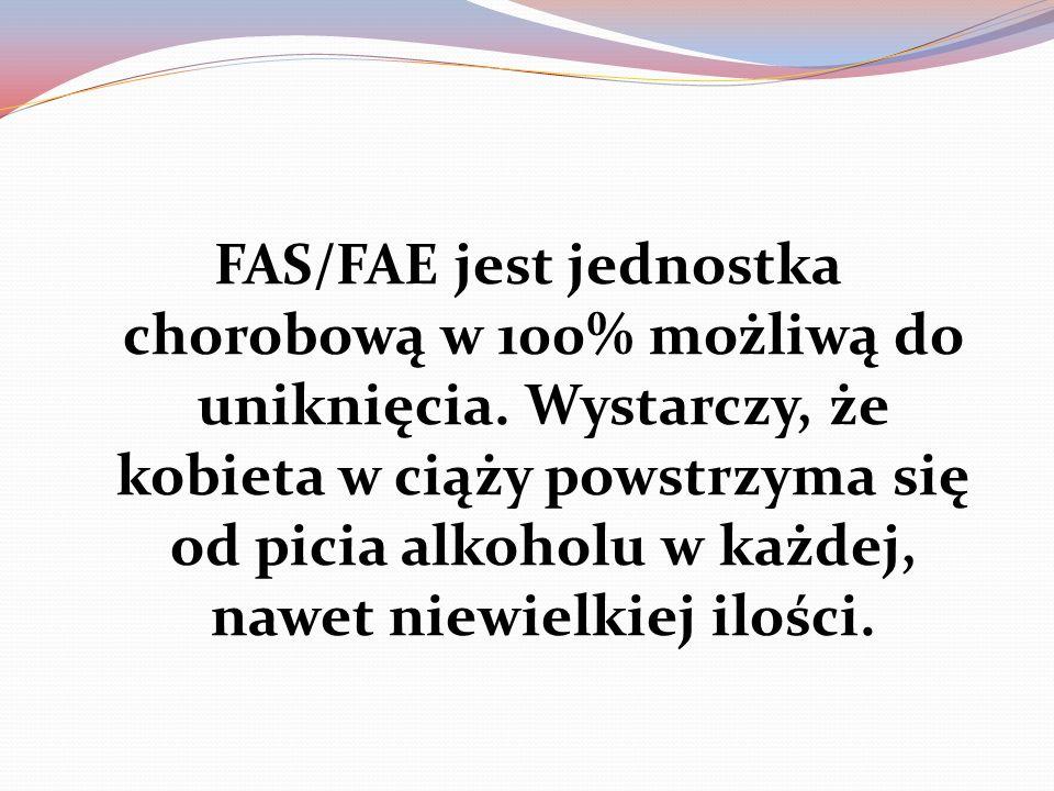 FAS/FAE jest jednostka chorobową w 100% możliwą do uniknięcia. Wystarczy, że kobieta w ciąży powstrzyma się od picia alkoholu w każdej, nawet niewielk