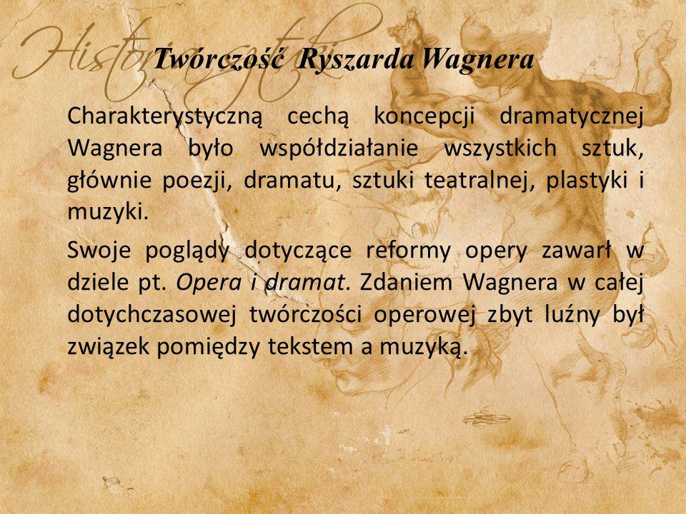 Twórczość Ryszarda Wagnera Charakterystyczną cechą koncepcji dramatycznej Wagnera było współdziałanie wszystkich sztuk, głównie poezji, dramatu, sztuk