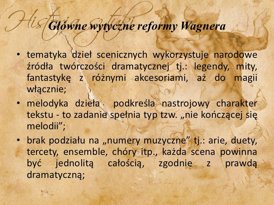 Główne wytyczne reformy Wagnera zarówno tekst, jak i muzyka z nim zespolona pozostają w służbie akcji dramatycznej rozgrywającej się na scenie; w związku z tym i dramaturg-poeta i muzyk musi być równocześnie scenarzystą operowym; brak tradycyjnej uwertury i zamiast niej wprowadzenie krótkiego wstępu, który stwarza nastrój wprowadzający do mającego się odbyć dramatu;