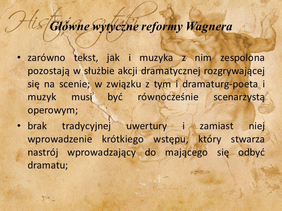 Główne wytyczne reformy Wagnera głos traktowany jest na równi z instrumentem, stąd operowanie wszystkimi możliwymi rodzajami chóru: męskim, żeńskim, chłopięcym, mieszanym; orkiestra z roli akompaniatora przechodzi do roli głównego czynnika dramatycznego wyrazu, ponadto Wagner rozwija technikę poszczególnych instrumentów, ich możliwości wyrazowe, osiąga znakomite efekty ilustracyjne.
