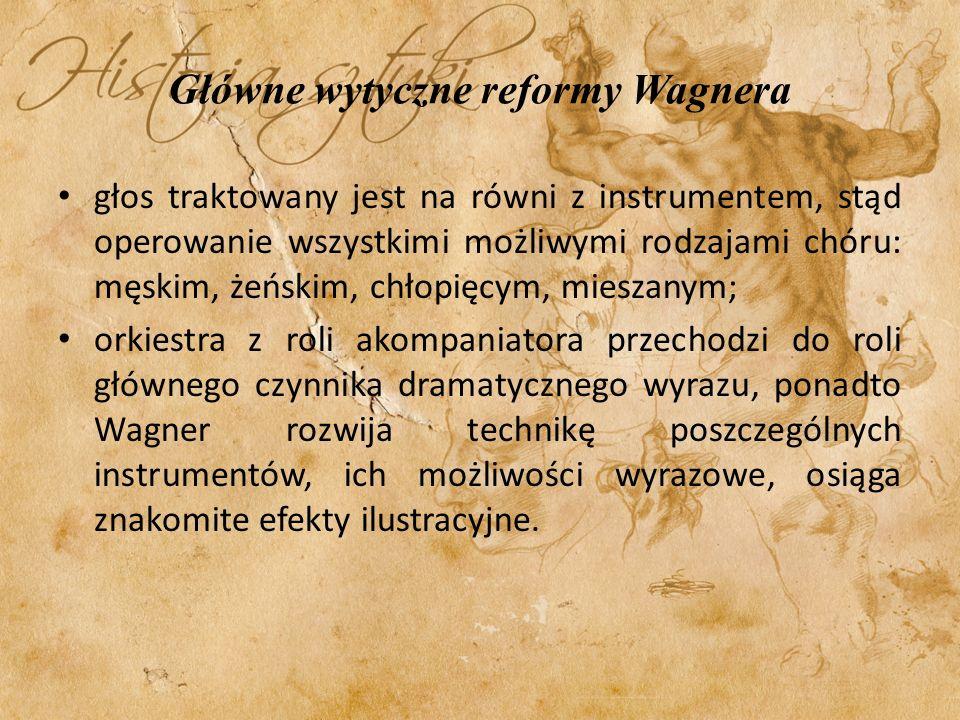 Główne wytyczne reformy Wagnera głos traktowany jest na równi z instrumentem, stąd operowanie wszystkimi możliwymi rodzajami chóru: męskim, żeńskim, c