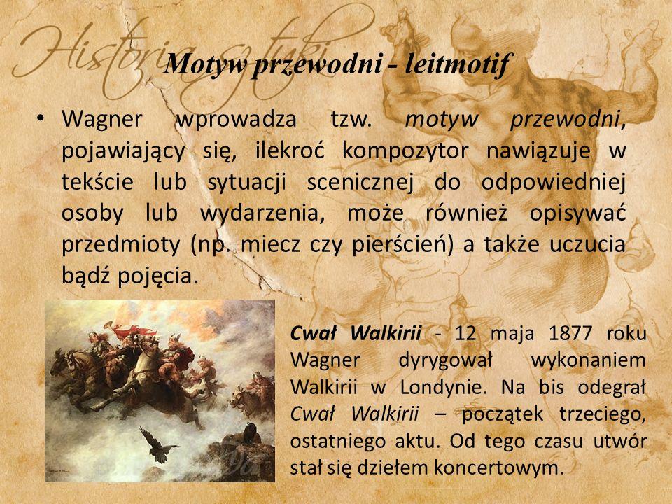 Motyw przewodni - leitmotif Wagner wprowadza tzw. motyw przewodni, pojawiający się, ilekroć kompozytor nawiązuje w tekście lub sytuacji scenicznej do