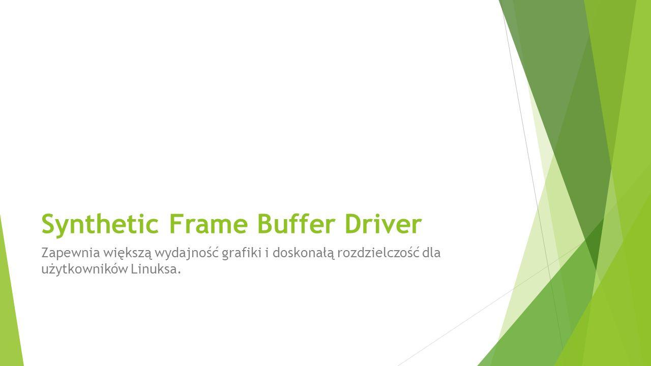 Synthetic Frame Buffer Driver Zapewnia większą wydajność grafiki i doskonałą rozdzielczość dla użytkowników Linuksa.