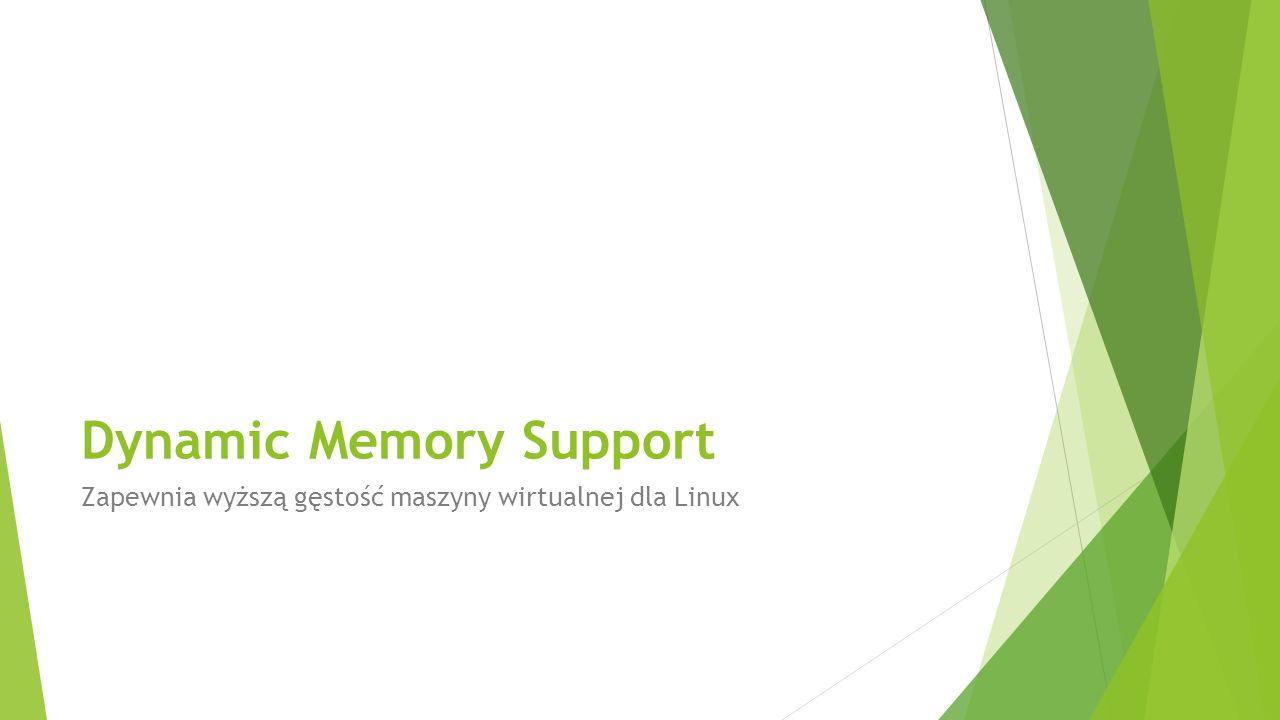Dynamic Memory Support Zapewnia wyższą gęstość maszyny wirtualnej dla Linux