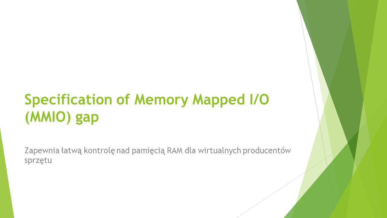 Specification of Memory Mapped I/O (MMIO) gap Zapewnia łatwą kontrolę nad pamięcią RAM dla wirtualnych producentów sprzętu