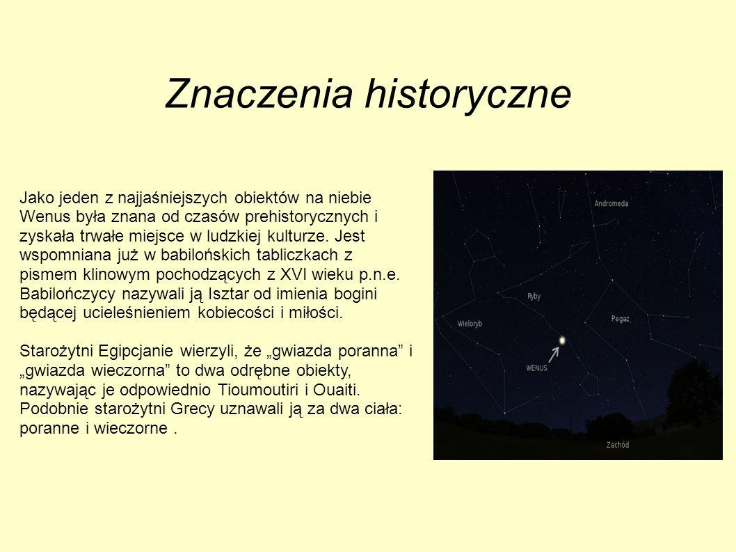 Znaczenia historyczne Jako jeden z najjaśniejszych obiektów na niebie Wenus była znana od czasów prehistorycznych i zyskała trwałe miejsce w ludzkiej