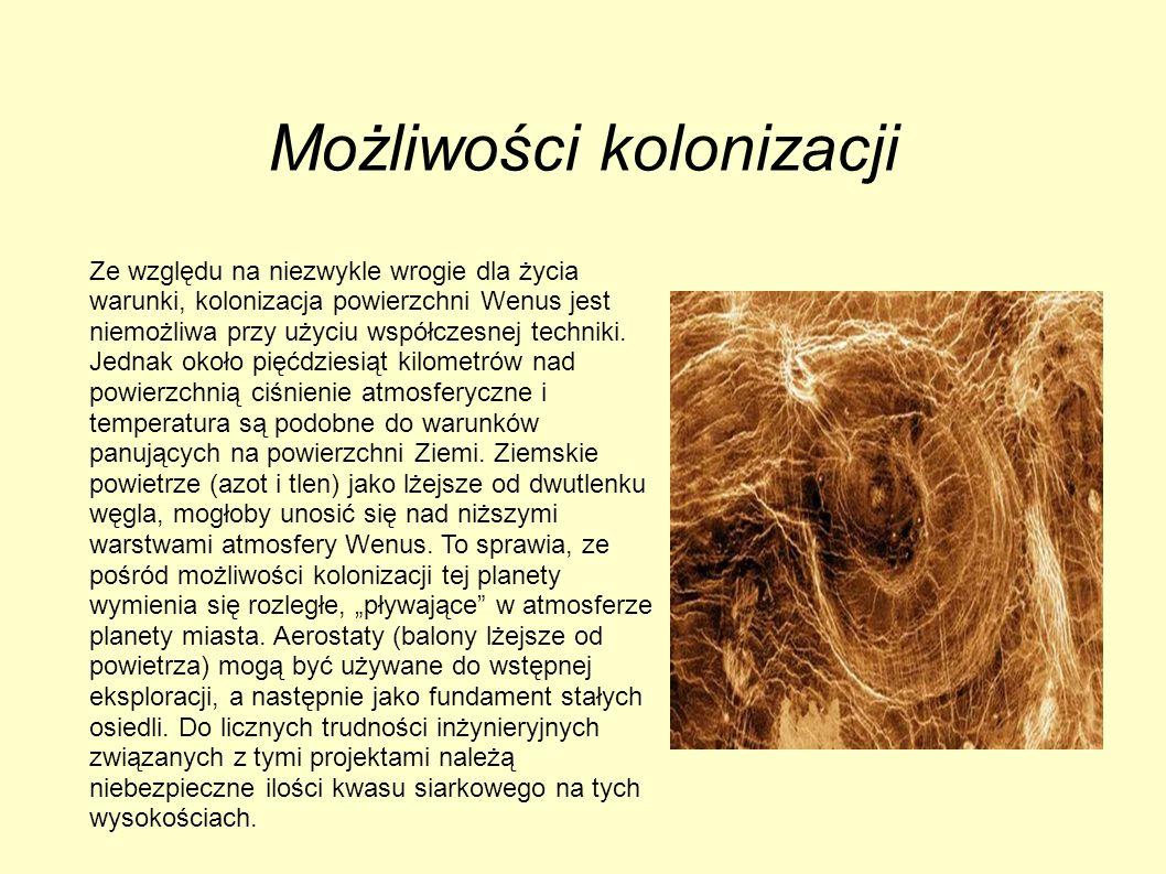 Możliwości kolonizacji Ze względu na niezwykle wrogie dla życia warunki, kolonizacja powierzchni Wenus jest niemożliwa przy użyciu współczesnej techni
