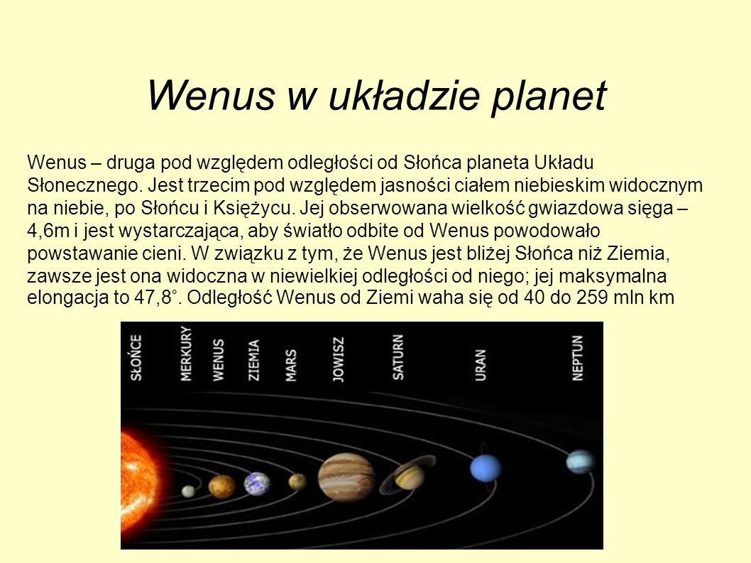 Wenus w układzie planet Wenus – druga pod względem odległości od Słońca planeta Układu Słonecznego. Jest trzecim pod względem jasności ciałem niebiesk