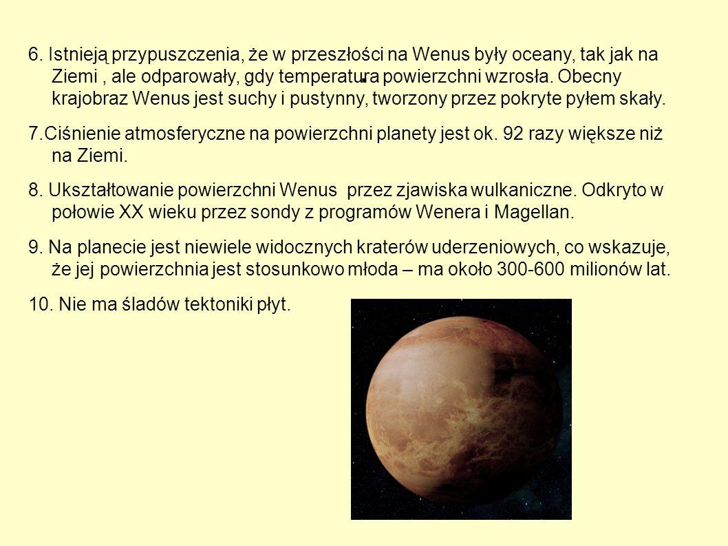 . 6. Istnieją przypuszczenia, że w przeszłości na Wenus były oceany, tak jak na Ziemi, ale odparowały, gdy temperatura powierzchni wzrosła. Obecny kra
