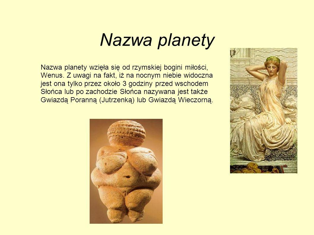 Nazwa planety Nazwa planety wzięła się od rzymskiej bogini miłości, Wenus. Z uwagi na fakt, iż na nocnym niebie widoczna jest ona tylko przez około 3