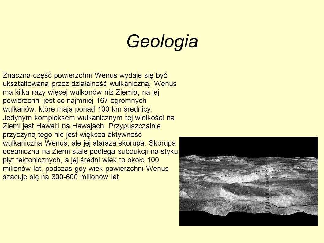 Geologia Znaczna część powierzchni Wenus wydaje się być ukształtowana przez działalność wulkaniczną. Wenus ma kilka razy więcej wulkanów niż Ziemia, n