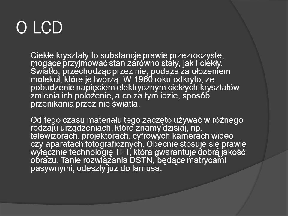 Rodzaje matryc LCD Wyróżniamy kilka rodzajów matryc LCD: TN (Twisted Nematic) MVA (Multi-Domain Vertical Alignment) IPS (In-Plane Switching) Niestety, na razie nie opracowano matrycy idealnej.