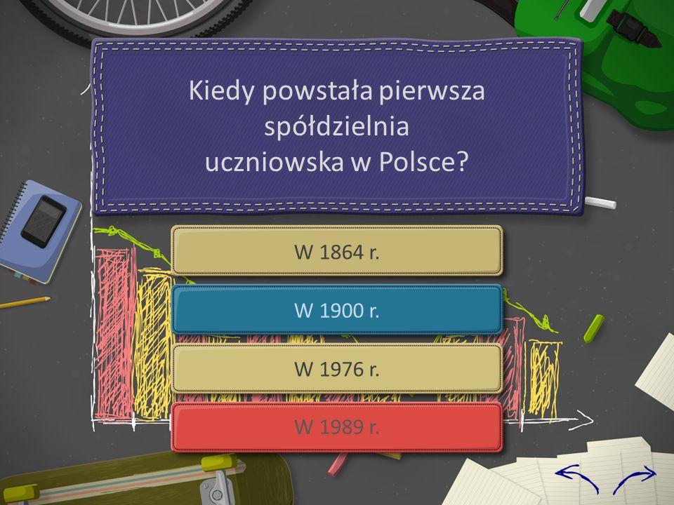 Kiedy powstała pierwsza spółdzielnia uczniowska w Polsce? W 1864 r. W 1900 r. W 1976 r. W 1989 r.