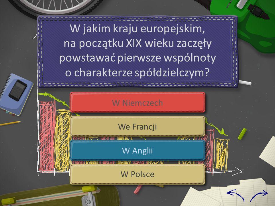 W Niemczech We Francji W Anglii W Polsce W jakim kraju europejskim, na początku XIX wieku zaczęły powstawać pierwsze wspólnoty o charakterze spółdziel