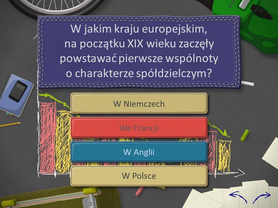 W Niemczech We Francji W Anglii W Polsce W jakim kraju europejskim, na początku XIX wieku zaczęły powstawać pierwsze wspólnoty o charakterze spółdzielczym?